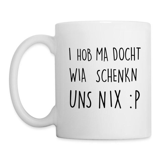 Vorschau: I hob ma docht wia schenkn uns nix - Tasse