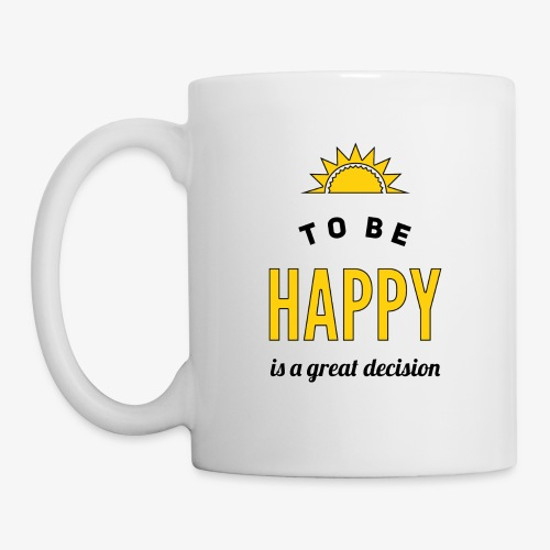 to be HAPPY is a great decision - Tasse