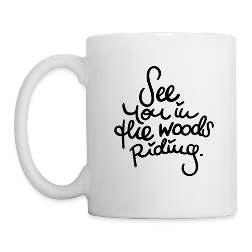See you in the woods riding - Tasse