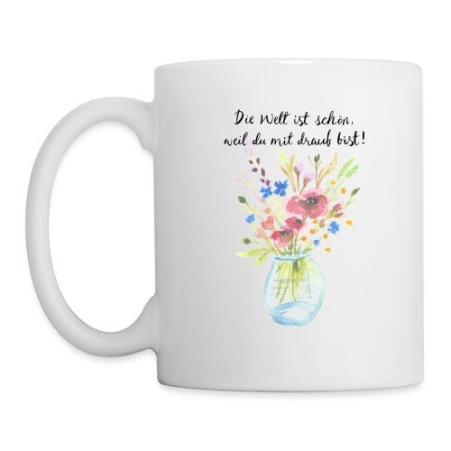 Die Welt ist schön, weil du mit drauf bist - Tasse