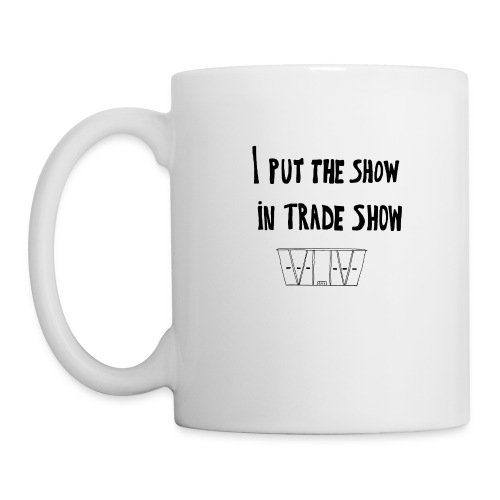 I put the show in trade show - Mug blanc