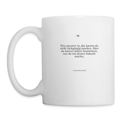 Bestimme was du mit deiner Zukunft machst - Tasse