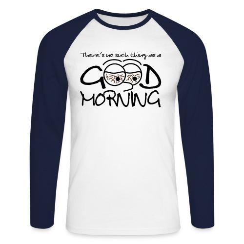 goodmorning - Men's Long Sleeve Baseball T-Shirt