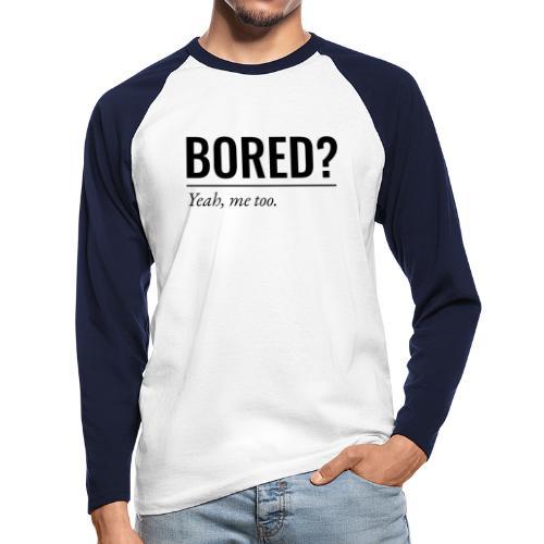 Bored - Männer Baseballshirt langarm