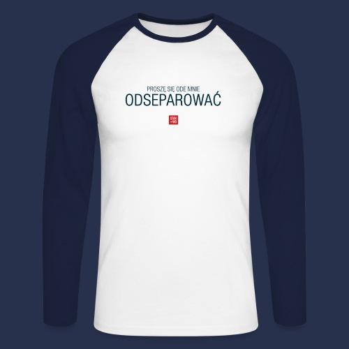 PROSZE SIE ODE MNIE ODSEPAROWAC - napis ciemny - Koszulka męska bejsbolowa z długim rękawem
