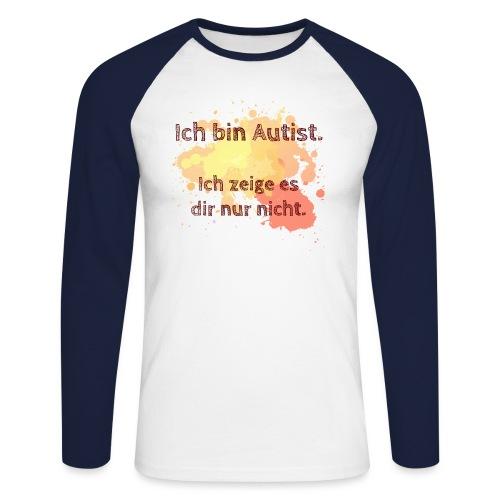 Ich bin Autist, zeige es aber nicht - Männer Baseballshirt langarm