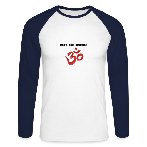 Dont wait meditate - Männer Baseballshirt langarm