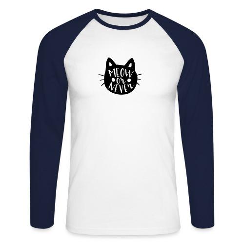 Cat Sayings: Meow or Never - Men's Long Sleeve Baseball T-Shirt