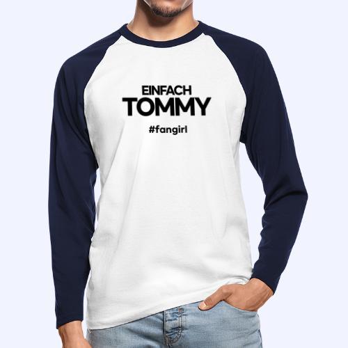 Einfach Tommy / #fangirl / Black Font - Männer Baseballshirt langarm