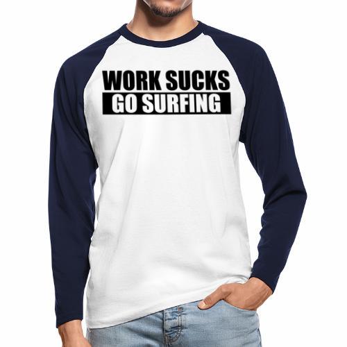 work_sucks_go_surf - Men's Long Sleeve Baseball T-Shirt