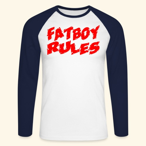Fatboy Rules - Men's Long Sleeve Baseball T-Shirt
