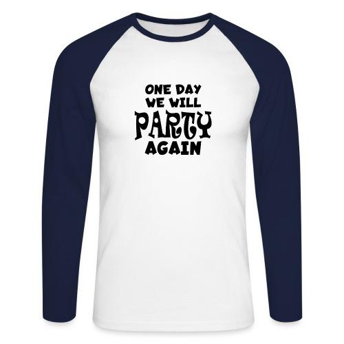 one day we will party again - Männer Baseballshirt langarm