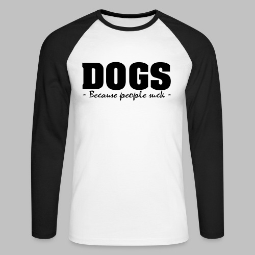 DOGS - BECAUSE PEOPLE SUCK - Männer Baseballshirt langarm