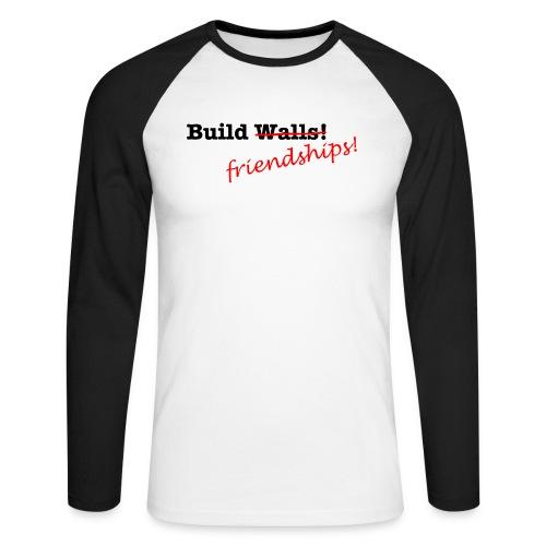 Build Friendships, not walls! - Men's Long Sleeve Baseball T-Shirt