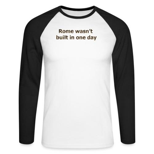 Rome n'a pas été construite en un jour - T-shirt baseball manches longues Homme