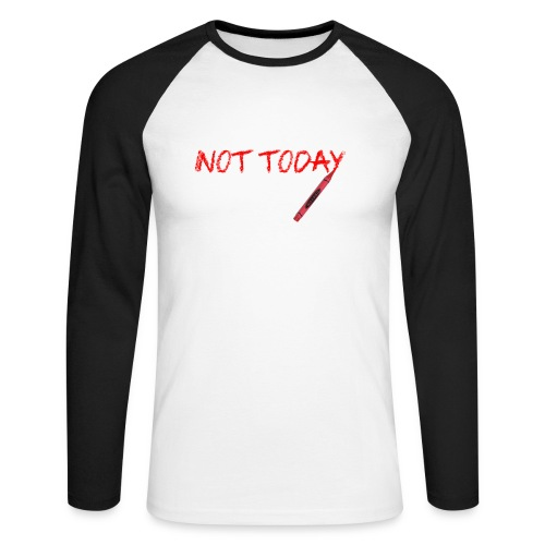 Not Today! - Men's Long Sleeve Baseball T-Shirt