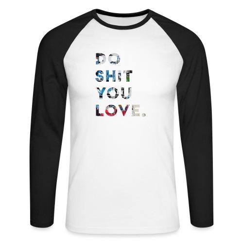 Do S**t You Love - Men's Long Sleeve Baseball T-Shirt