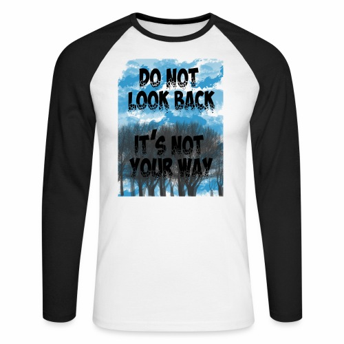 Do not look back, it's not your way - T-shirt baseball manches longues Homme