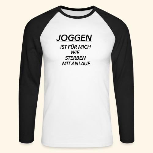 Joggen ist für mich wie Sterben mit Anlauf - Männer Baseballshirt langarm