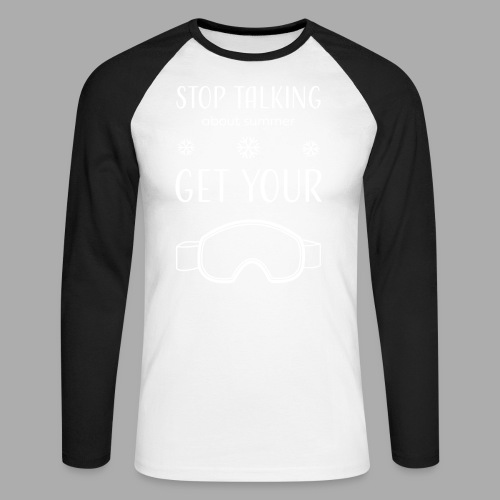 STOP TALKING ABOUT SUMMER AND GET YOUR SNOW / WINTER - Men's Long Sleeve Baseball T-Shirt