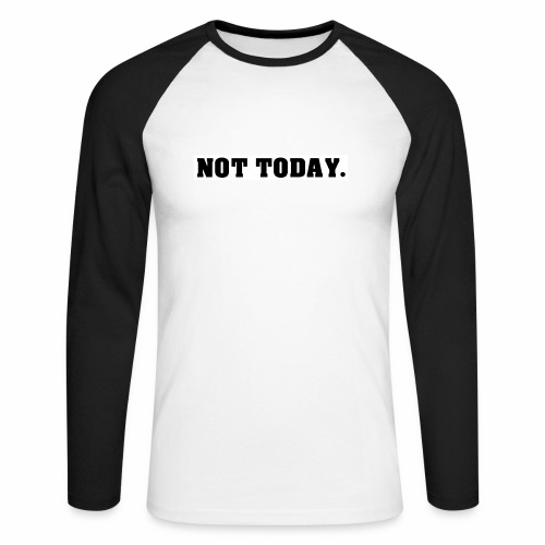 NOT TODAY Spruch Nicht heute, cool, schlicht - Männer Baseballshirt langarm