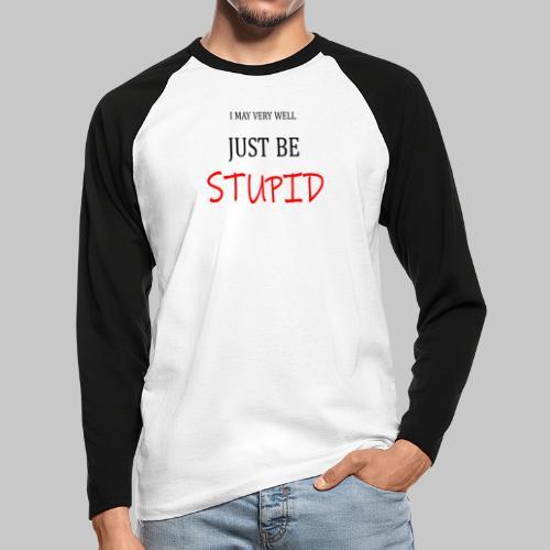I may be very well - Men's Long Sleeve Baseball T-Shirt