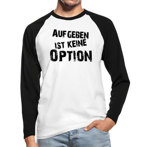 Aufgeben ist keine Option - Männer Baseballshirt langarm