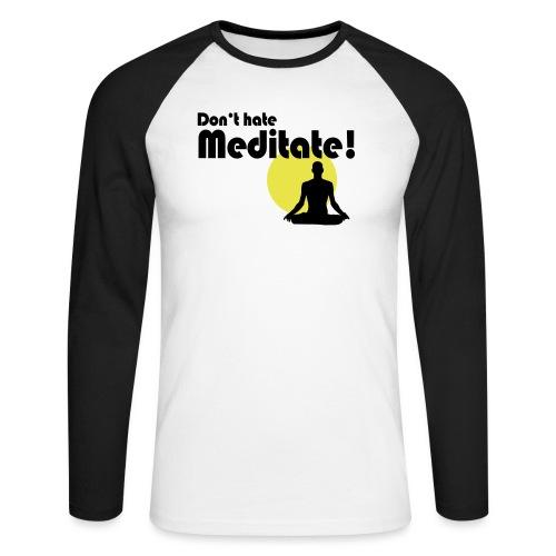 Don't hate, meditate! - Männer Baseballshirt langarm