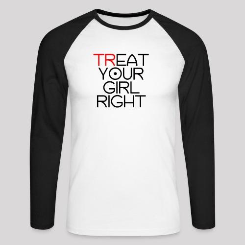 Treat Your Girl Right - Mannen baseballshirt lange mouw