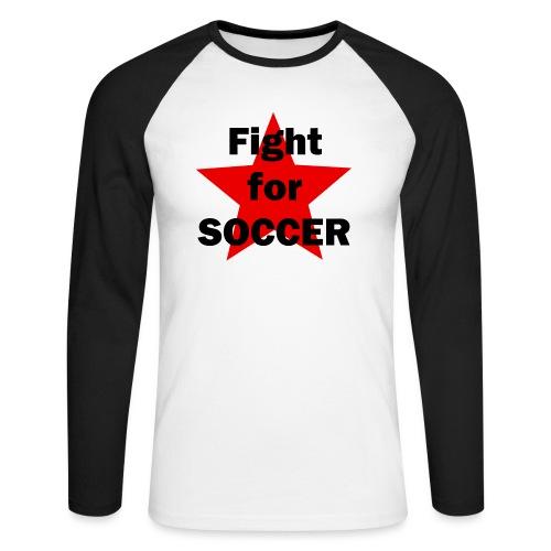 Fight for SOCCER - Männer Baseballshirt langarm