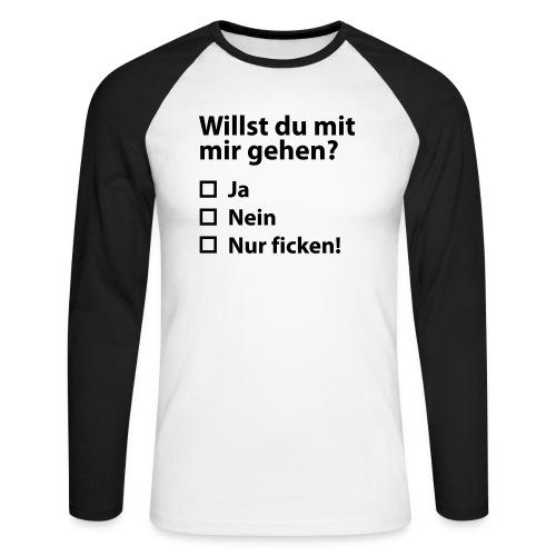 Willst du mit mir gehn? - Männer Baseballshirt langarm