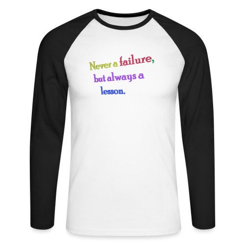 Never a failure but always a lesson - Men's Long Sleeve Baseball T-Shirt