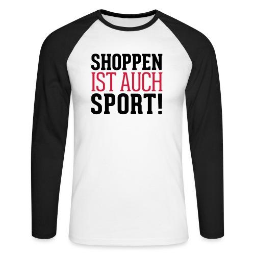 Shoppen ist auch Sport! - Männer Baseballshirt langarm