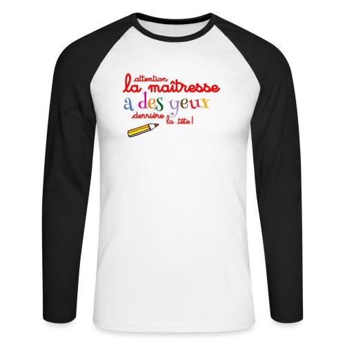 010 La maîtresse a des ye - T-shirt baseball manches longues Homme