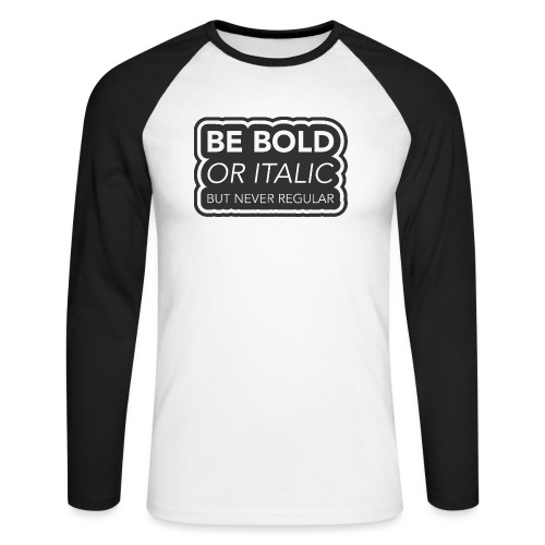 Be bold, or italic but never regular - Mannen baseballshirt lange mouw