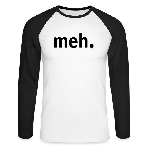 meh. - Men's Long Sleeve Baseball T-Shirt