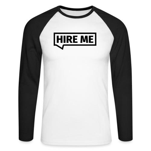 HIRE ME! (callout) - Men's Long Sleeve Baseball T-Shirt