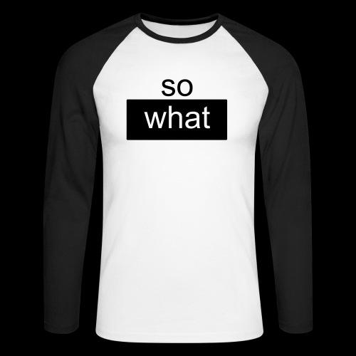 so what - Männer Baseballshirt langarm