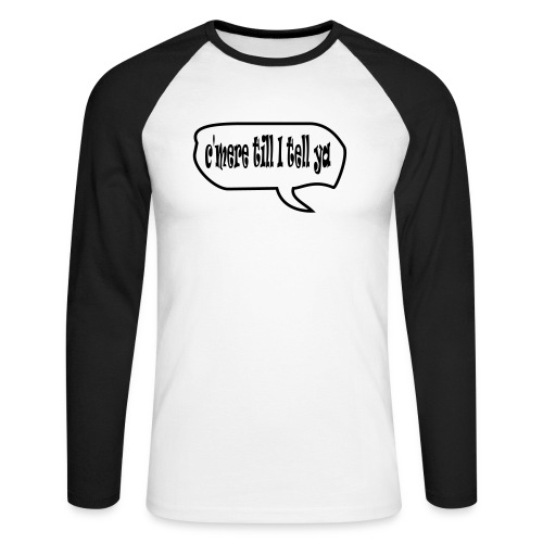 cmere till I tell ya - Men's Long Sleeve Baseball T-Shirt