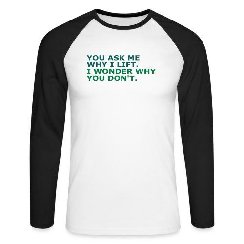 Ask me why i Lift, Training, Fitness, Crossfit, - Männer Baseballshirt langarm