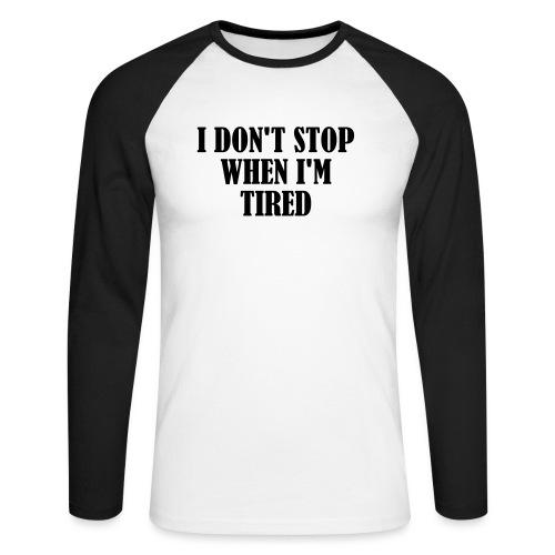 I Dont Stop When im Tired, Fitness, No Pain, Gym - Männer Baseballshirt langarm