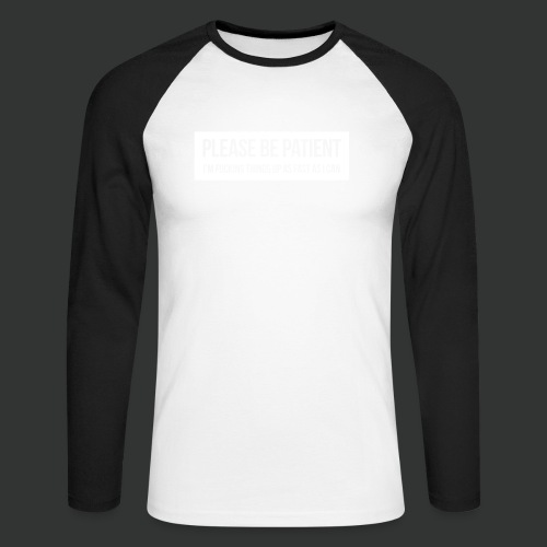 Please be patient - Men's Long Sleeve Baseball T-Shirt