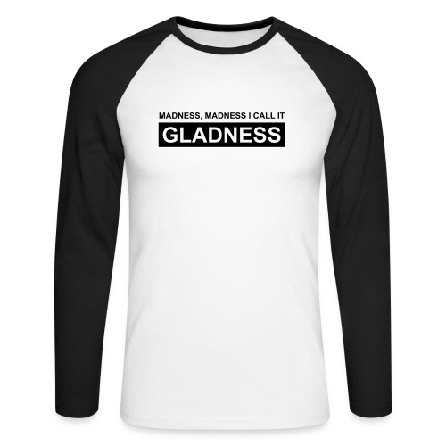 madness, madness, i call it gladness - Männer Baseballshirt langarm