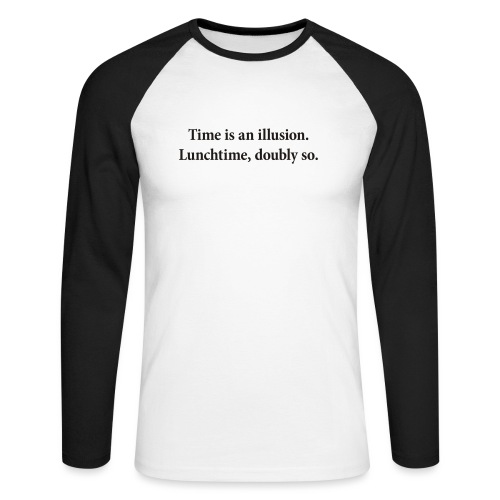 Time is an illusion. Lunchtime, doubly so. - Men's Long Sleeve Baseball T-Shirt