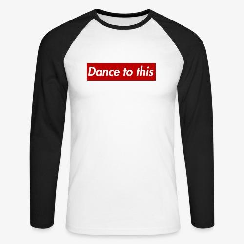 Dance to this - Männer Baseballshirt langarm