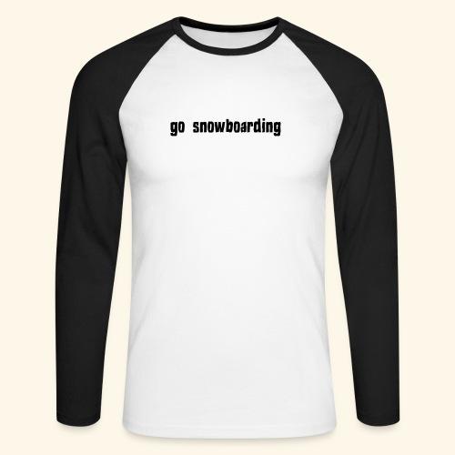 go snowboarding t-shirt geschenk idee - Männer Baseballshirt langarm