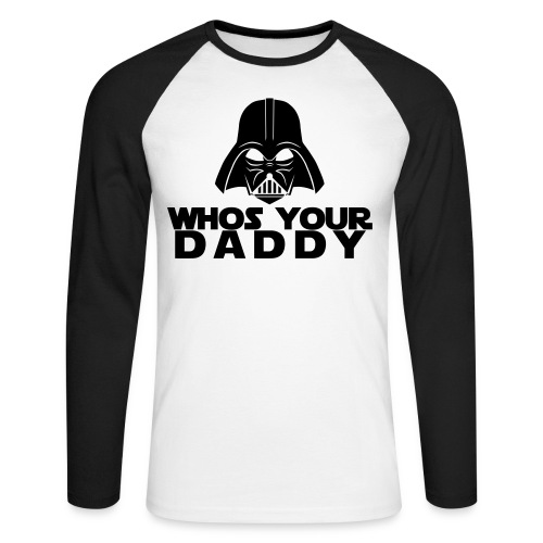Whos your Daddy - Men's Long Sleeve Baseball T-Shirt