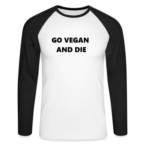 GO VEGAN AND DIE - Männer Baseballshirt langarm