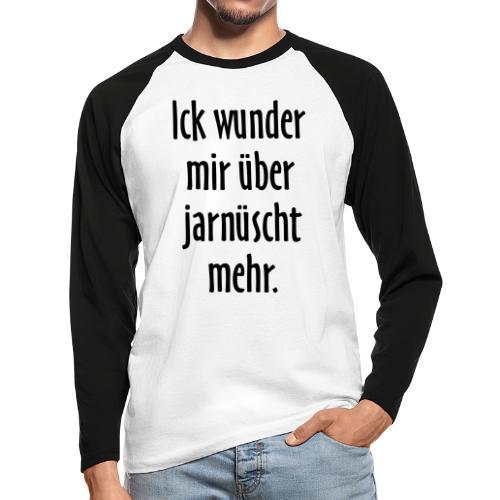 Ick wunder mir über jarnüscht mehr - Berlin Spruch - Männer Baseballshirt langarm