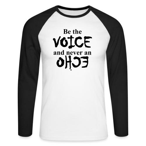 Be the VOICE and never an ECHO - Männer Baseballshirt langarm